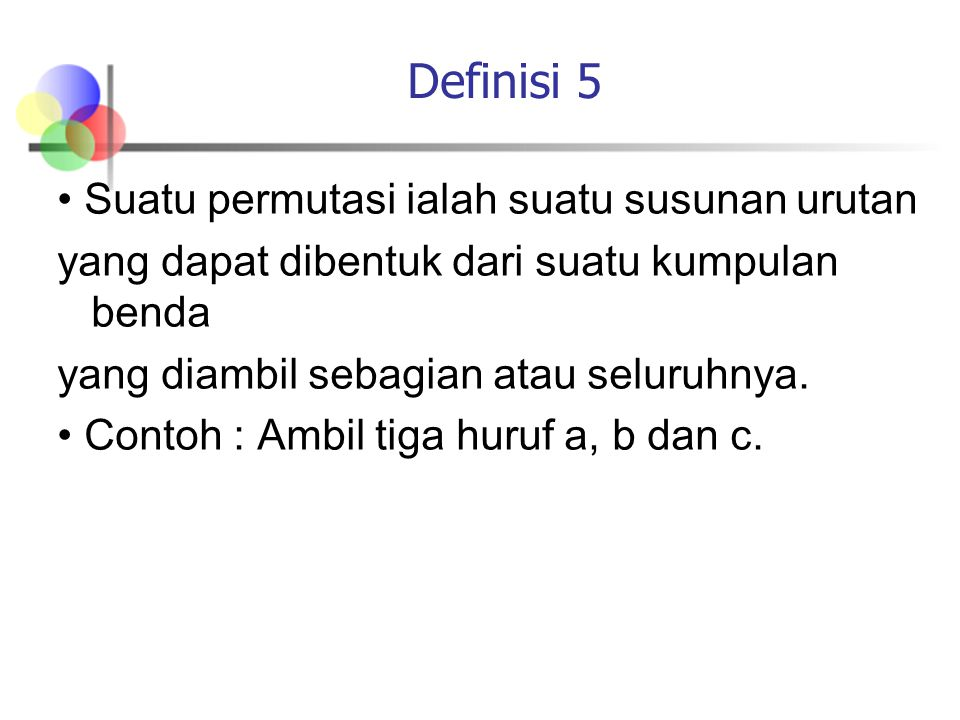 Definisi 5 • Suatu permutasi ialah suatu susunan urutan
