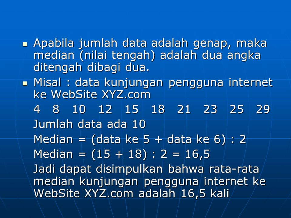 Apabila jumlah data adalah genap, maka median (nilai tengah) adalah dua angka ditengah dibagi dua.
