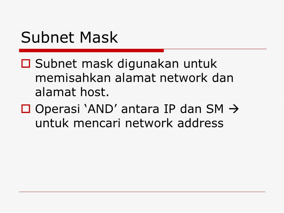 Subnet Mask Subnet mask digunakan untuk memisahkan alamat network dan alamat host.