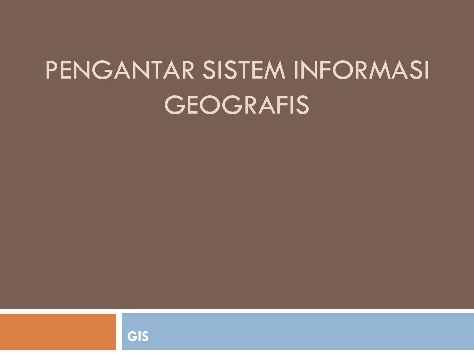 Pengantar Sistem Informasi Geografis