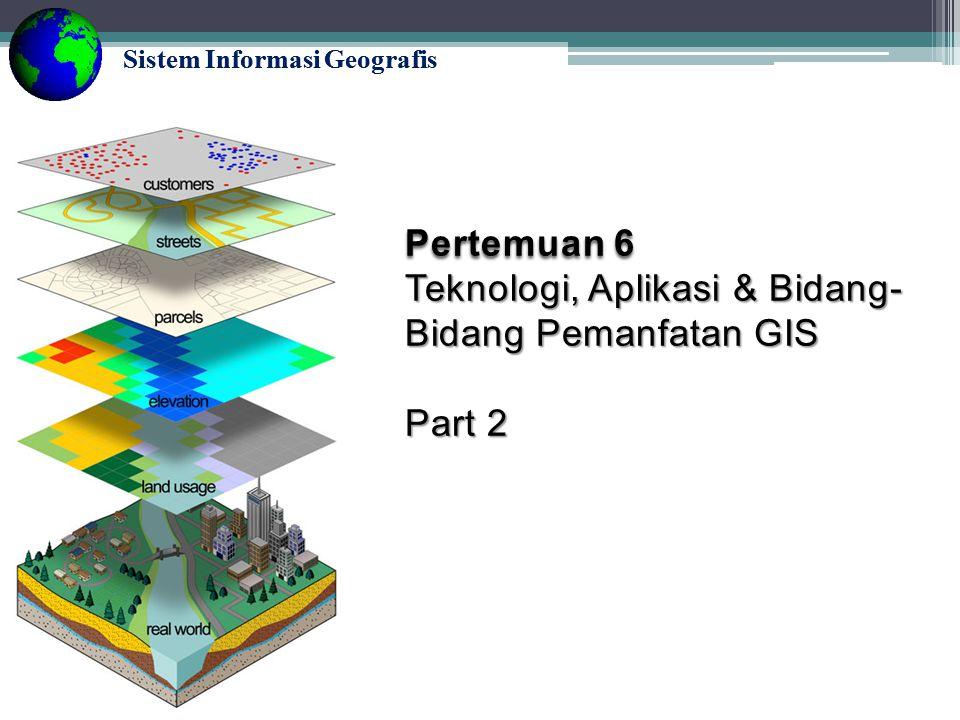 Teknologi, Aplikasi & Bidang-Bidang Pemanfatan GIS