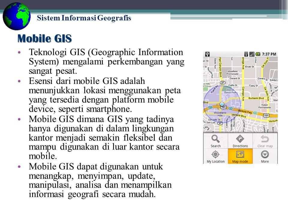 Mobile GIS Teknologi GIS (Geographic Information System) mengalami perkembangan yang sangat pesat.
