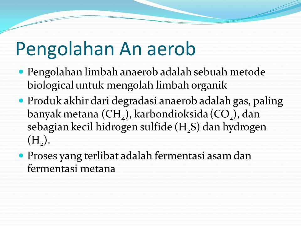 Pengolahan An aerob Pengolahan limbah anaerob adalah sebuah metode biological untuk mengolah limbah organik.