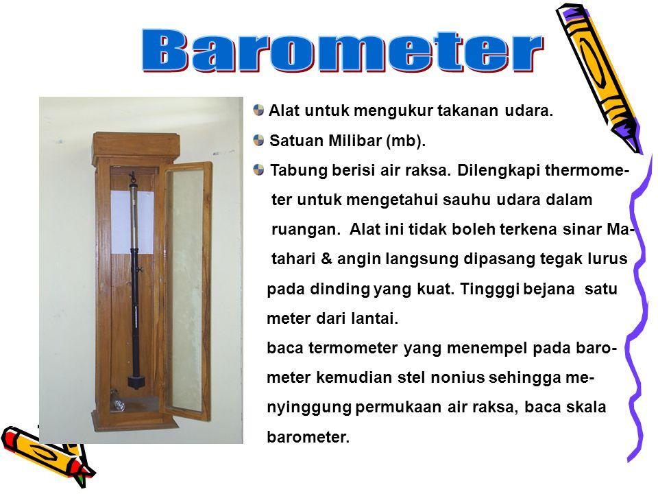 Barometer Alat untuk mengukur takanan udara. Satuan Milibar (mb).