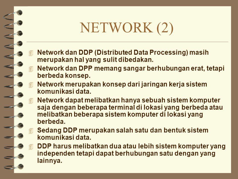 NETWORK (2) Network dan DDP (Distributed Data Processing) masih merupakan hal yang sulit dibedakan.