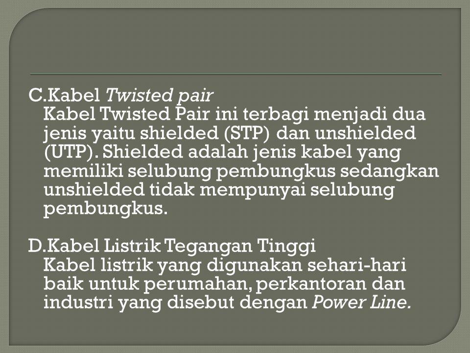 C.Kabel Twisted pair Kabel Twisted Pair ini terbagi menjadi dua jenis yaitu shielded (STP) dan unshielded (UTP).