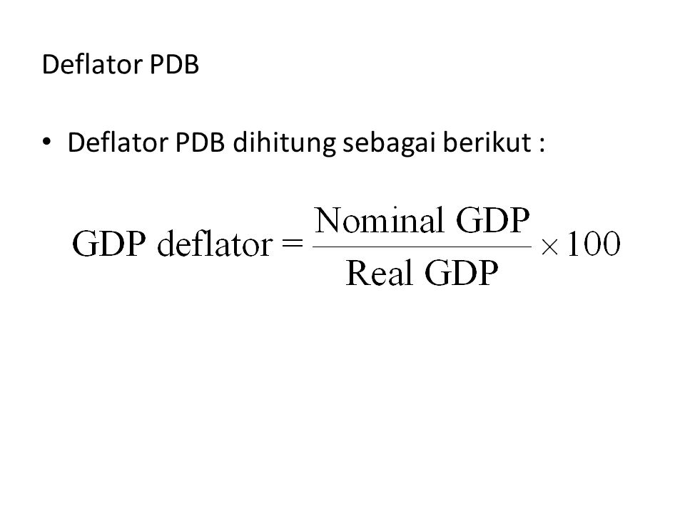 Deflator PDB Deflator PDB dihitung sebagai berikut :