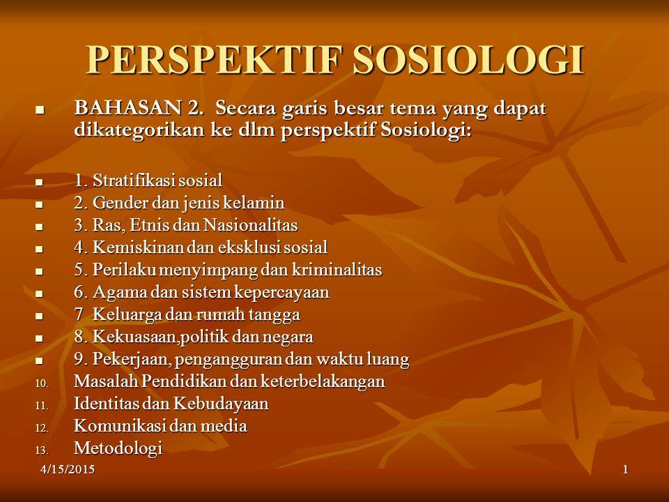 PERSPEKTIF SOSIOLOGI BAHASAN 2. Secara garis besar tema yang dapat dikategorikan ke dlm perspektif Sosiologi: