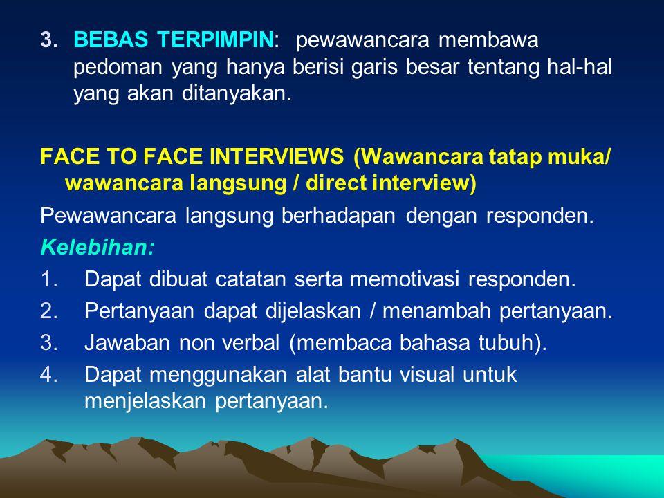 BEBAS TERPIMPIN: pewawancara membawa pedoman yang hanya berisi garis besar tentang hal-hal yang akan ditanyakan.