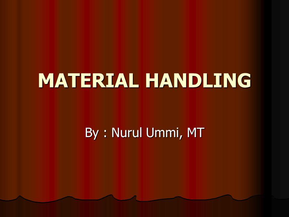 MATERIAL HANDLING By : Nurul Ummi, MT