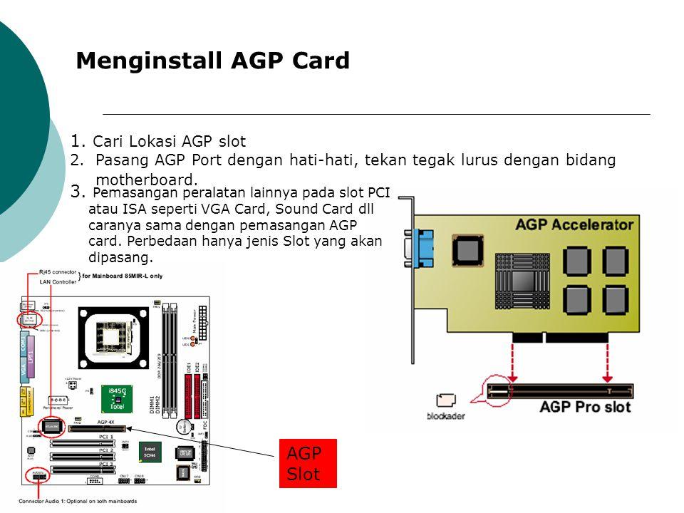 Menginstall AGP Card 1. Cari Lokasi AGP slot