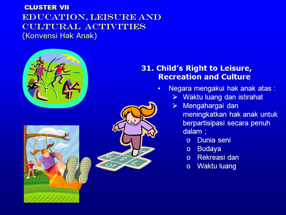 CLUSTER VII EDUCATION, LEISURE AND CULTURAL ACTIVITIES (Konvensi Hak Anak)