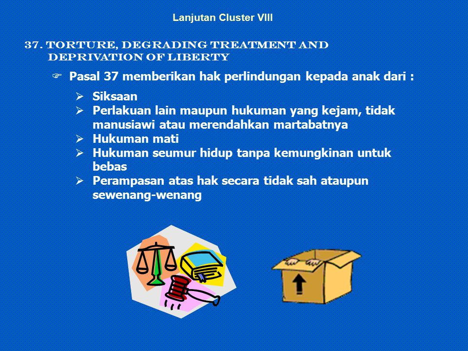 Pasal 37 memberikan hak perlindungan kepada anak dari : Siksaan