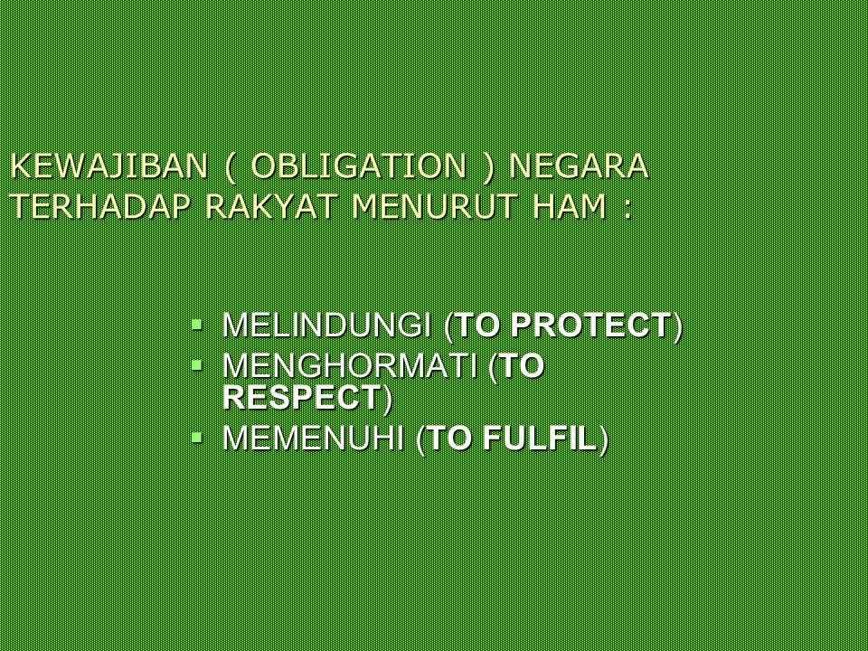 KEWAJIBAN ( OBLIGATION ) NEGARA TERHADAP RAKYAT MENURUT HAM :