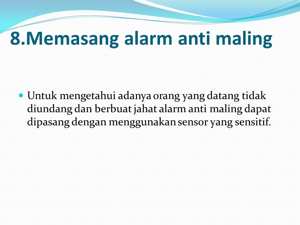 8.Memasang alarm anti maling
