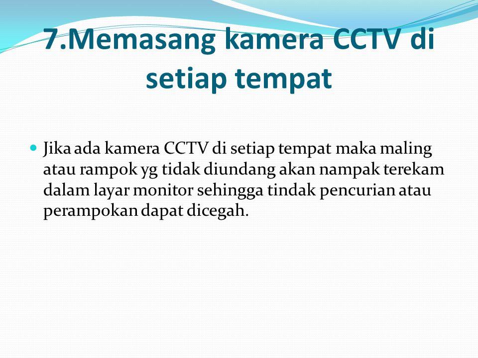 7.Memasang kamera CCTV di setiap tempat