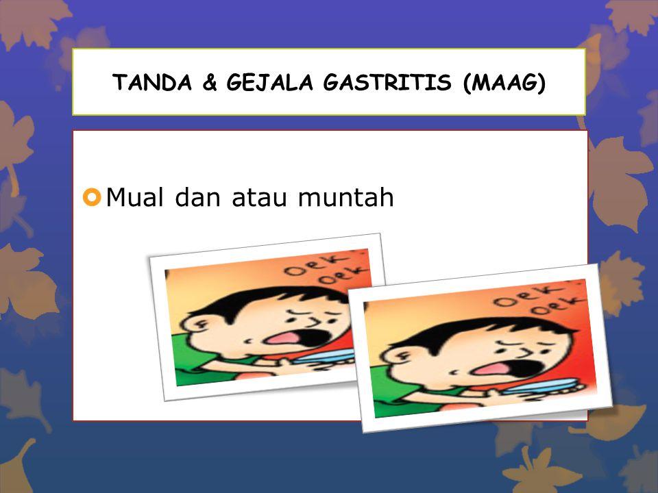 TANDA & GEJALA GASTRITIS (MAAG)