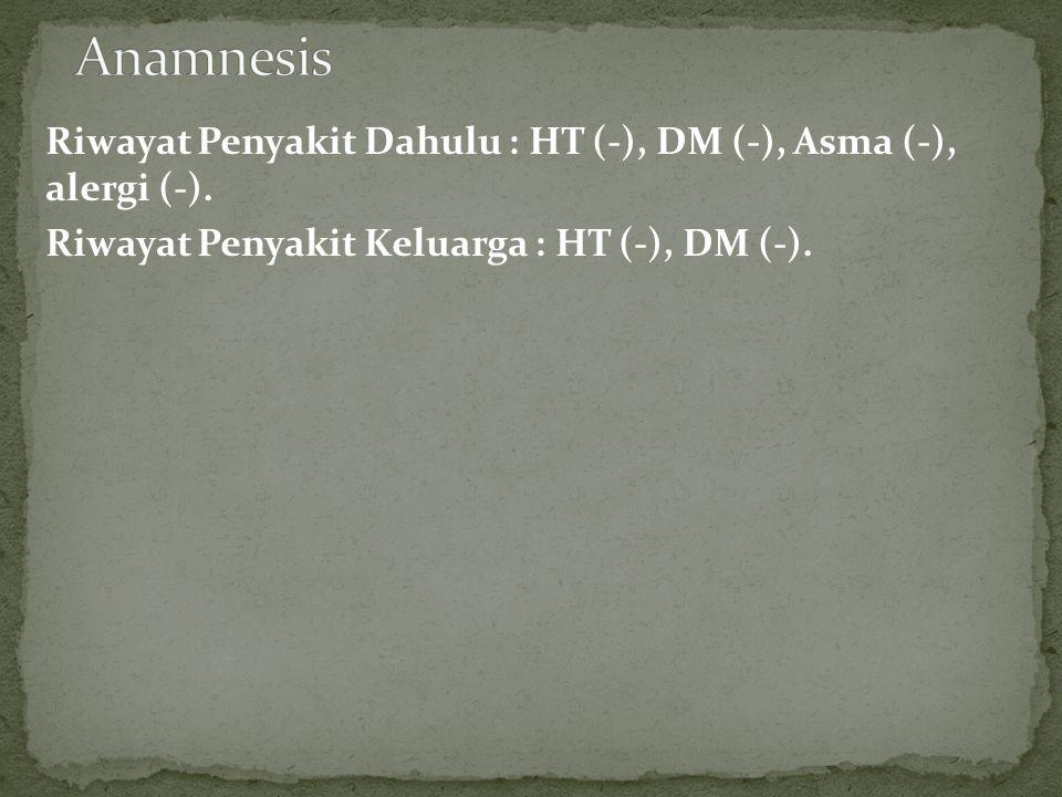 Anamnesis Riwayat Penyakit Dahulu : HT (-), DM (-), Asma (-), alergi (-).