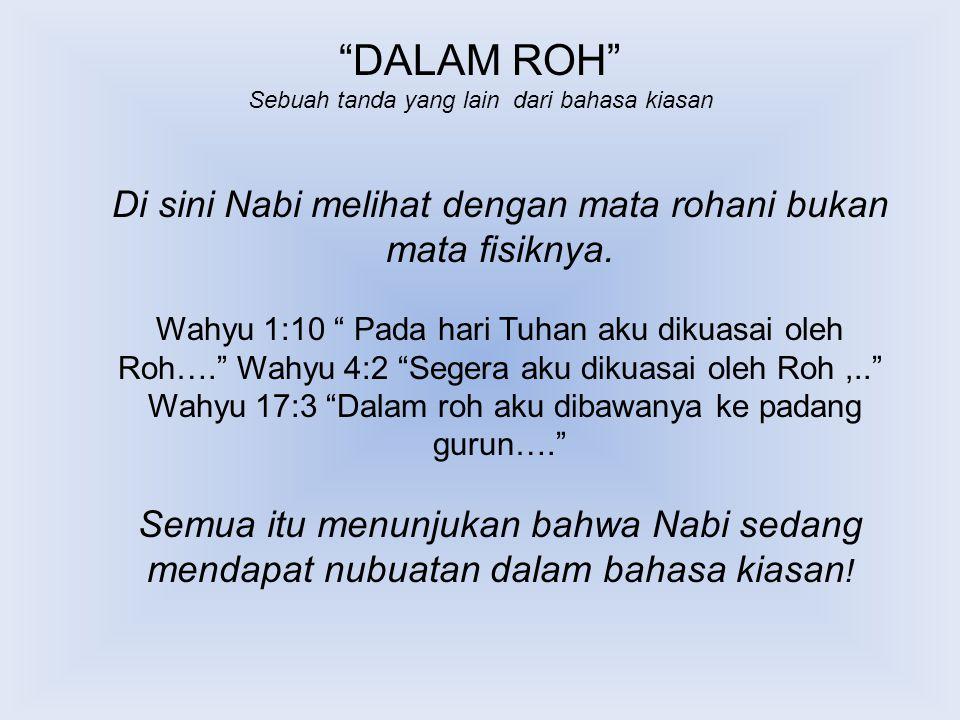 DALAM ROH Sebuah tanda yang lain dari bahasa kiasan. Di sini Nabi melihat dengan mata rohani bukan mata fisiknya.