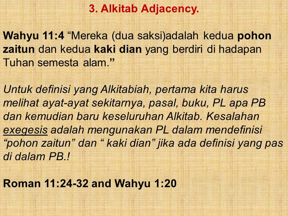 3. Alkitab Adjacency. Wahyu 11:4 Mereka (dua saksi)adalah kedua pohon zaitun dan kedua kaki dian yang berdiri di hadapan Tuhan semesta alam.