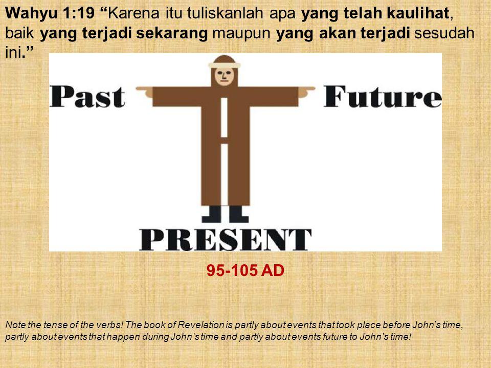 Wahyu 1:19 Karena itu tuliskanlah apa yang telah kaulihat, baik yang terjadi sekarang maupun yang akan terjadi sesudah ini.