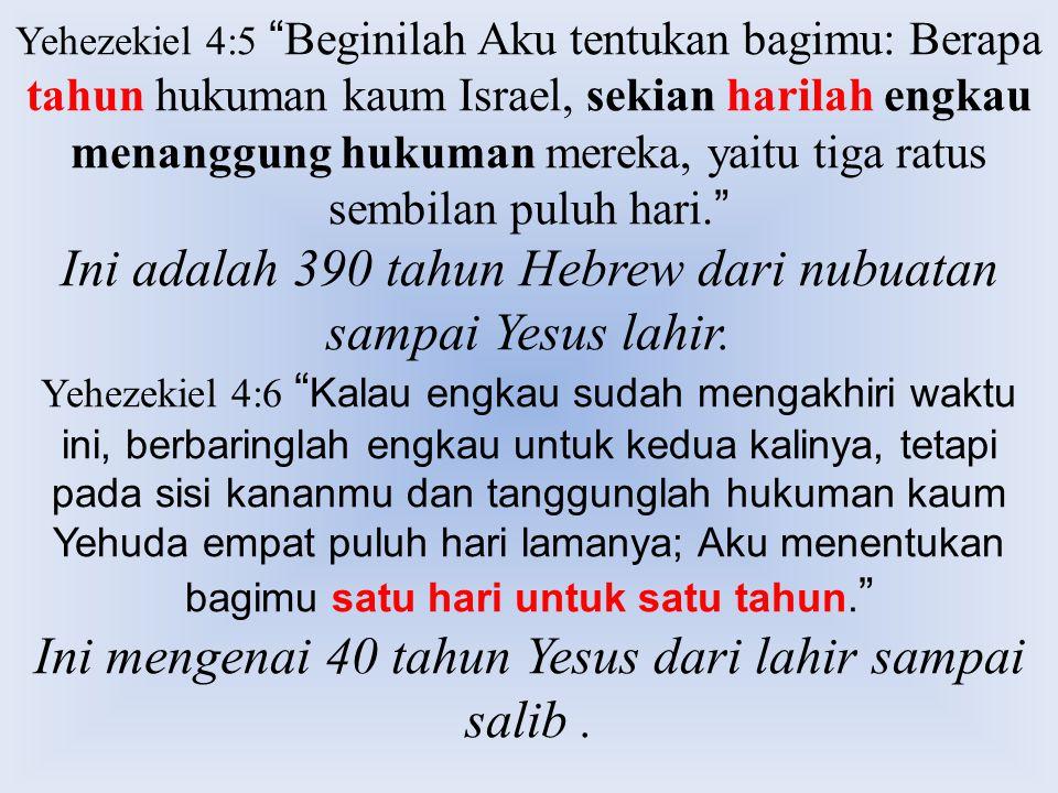 Ini adalah 390 tahun Hebrew dari nubuatan sampai Yesus lahir.