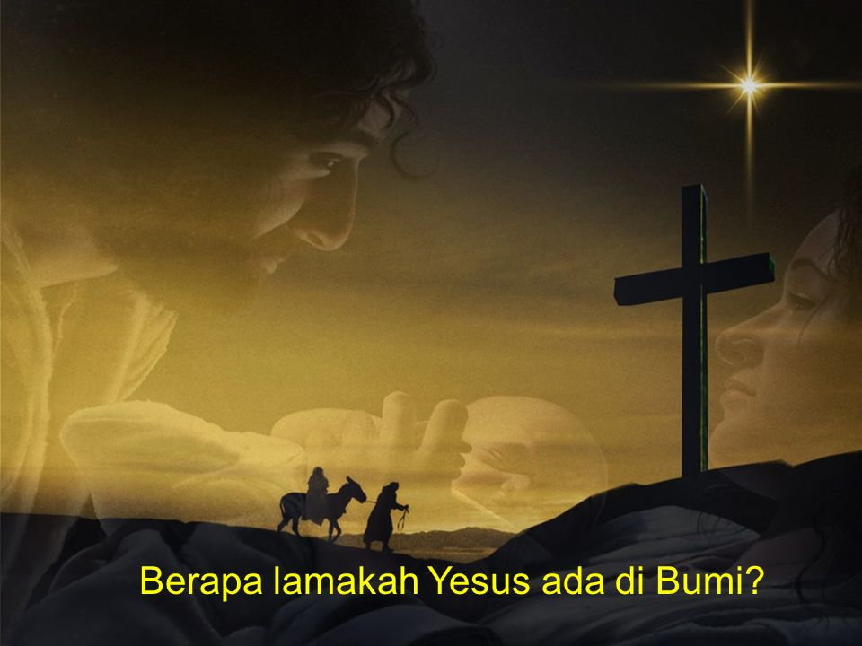 Berapa lamakah Yesus ada di Bumi