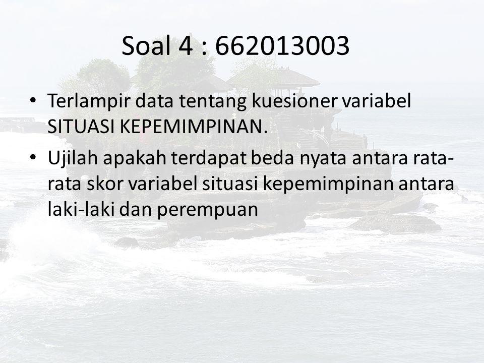 Soal 4 : 662013003 Terlampir data tentang kuesioner variabel SITUASI KEPEMIMPINAN.