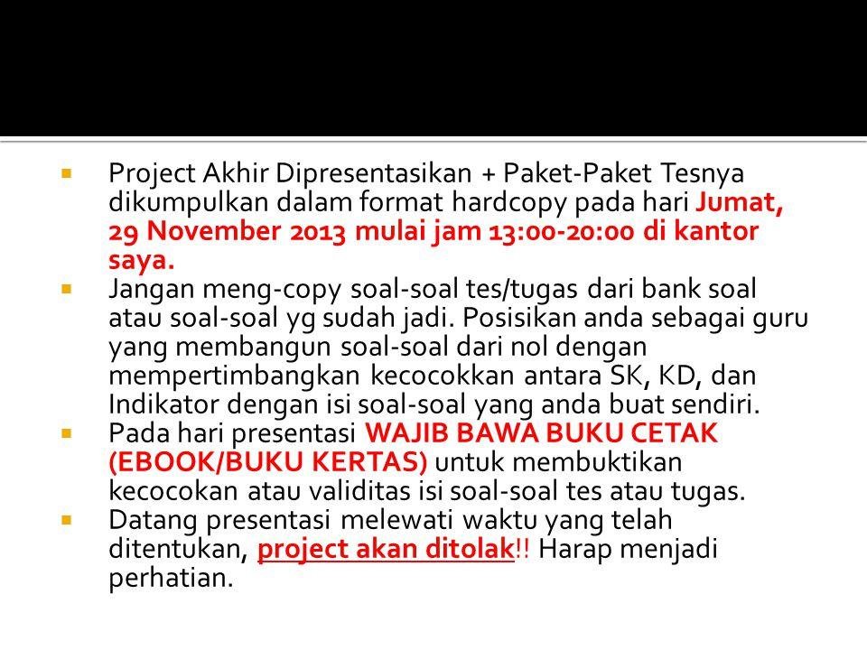 Project Akhir Dipresentasikan + Paket-Paket Tesnya dikumpulkan dalam format hardcopy pada hari Jumat, 29 November 2013 mulai jam 13:00-20:00 di kantor saya.