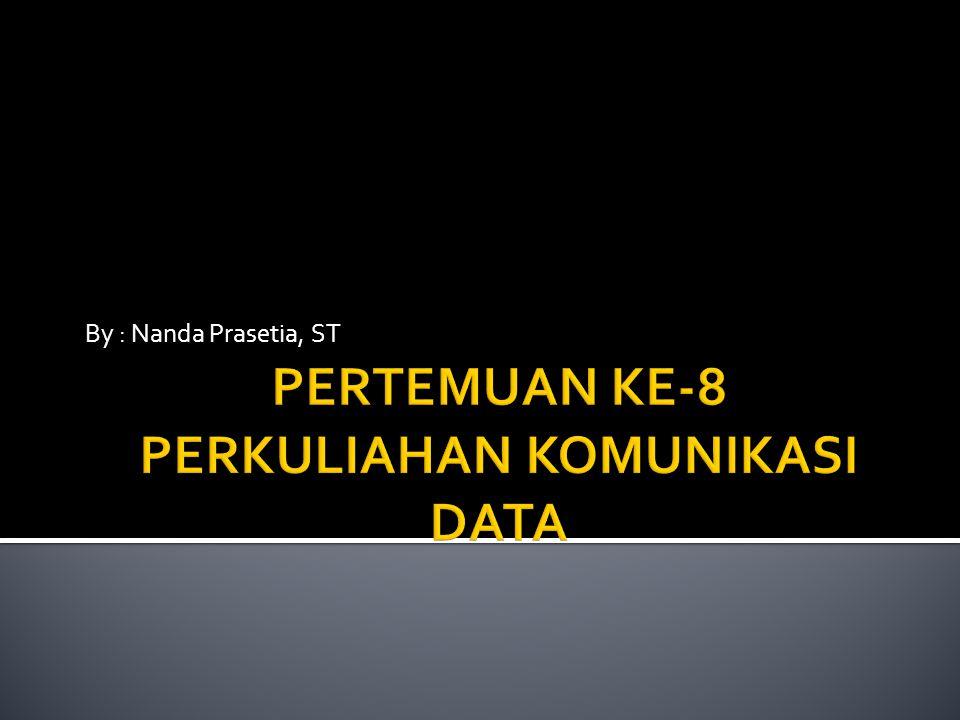 PERTEMUAN KE-8 PERKULIAHAN KOMUNIKASI DATA