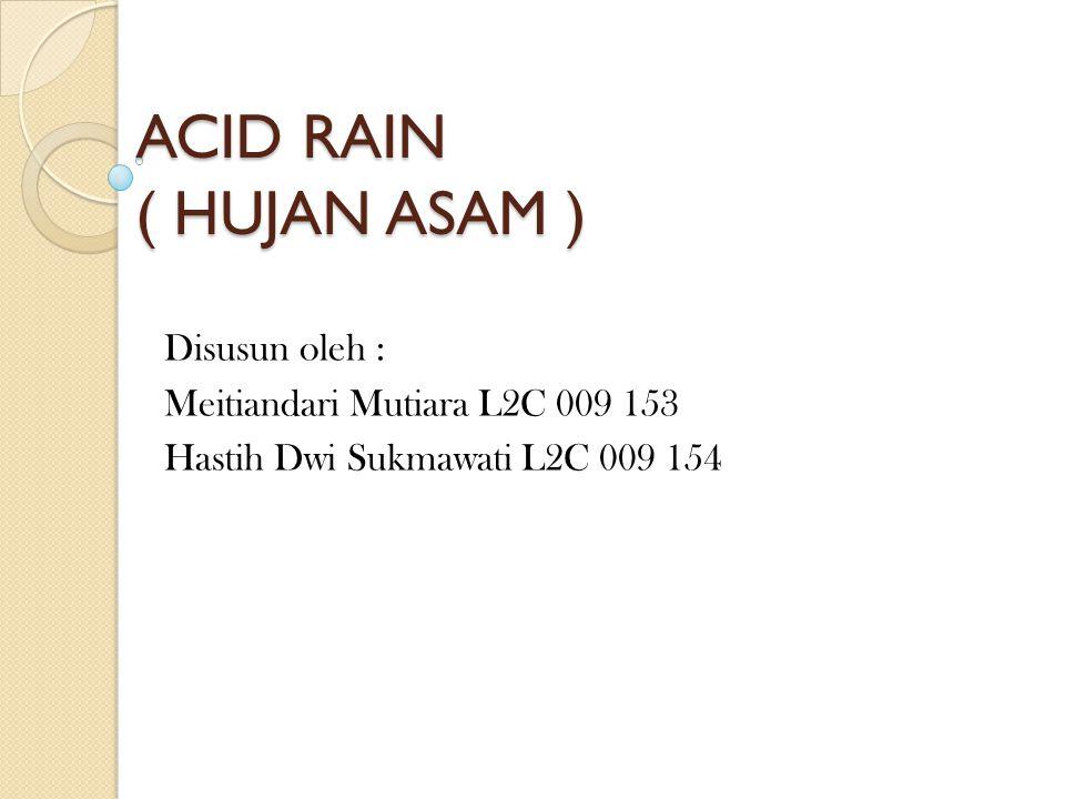ACID RAIN ( HUJAN ASAM ) Disusun oleh :