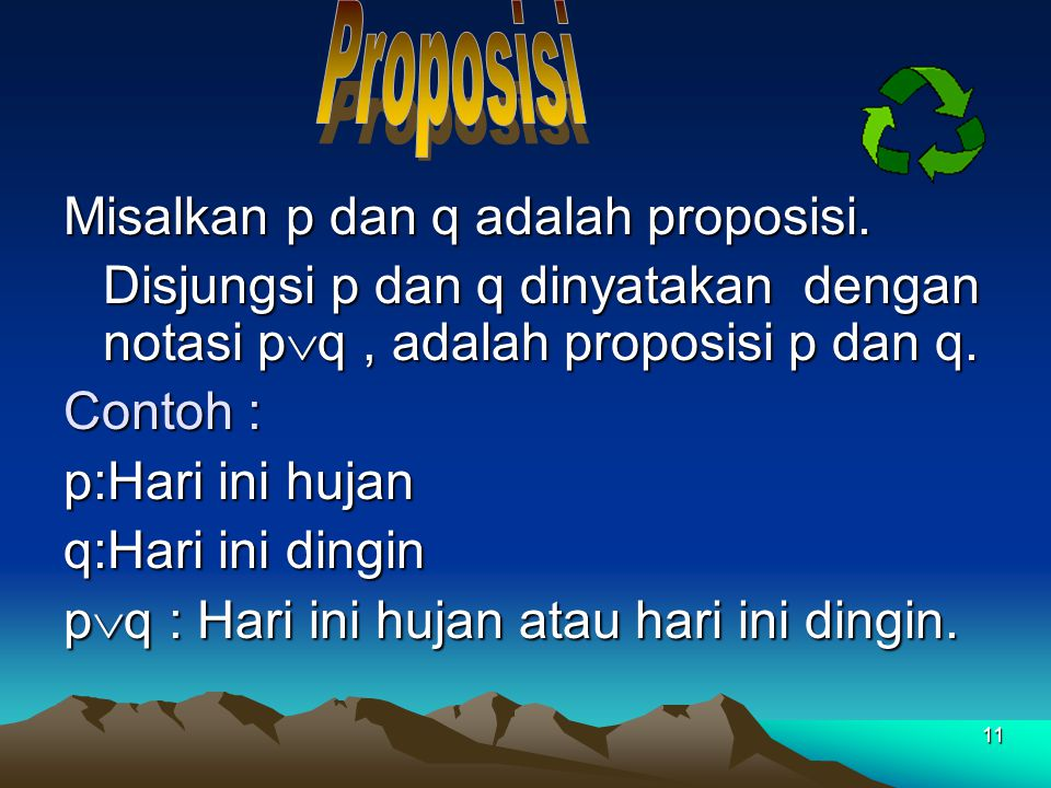 Proposisi Misalkan p dan q adalah proposisi. Disjungsi p dan q dinyatakan dengan notasi pq , adalah proposisi p dan q.