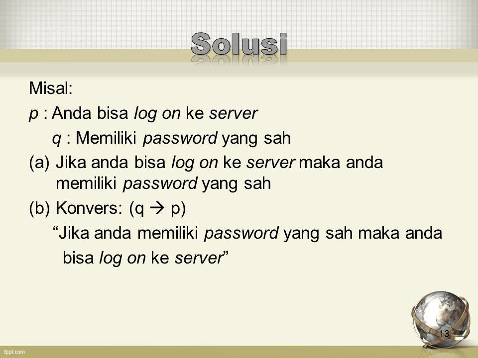 Solusi Misal: p : Anda bisa log on ke server