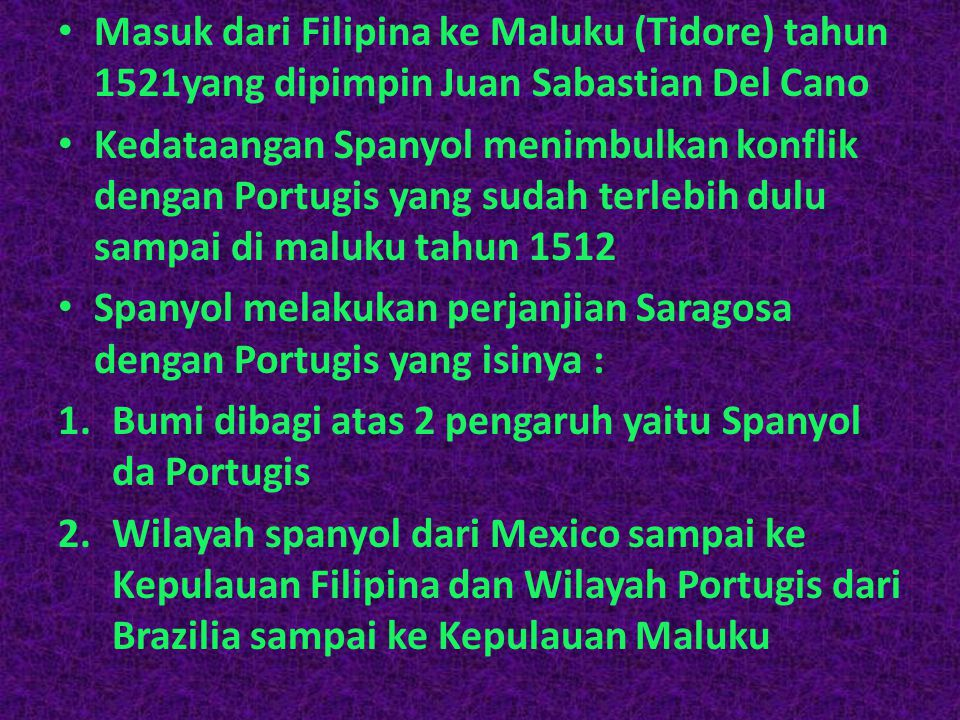 Masuk dari Filipina ke Maluku (Tidore) tahun 1521yang dipimpin Juan Sabastian Del Cano