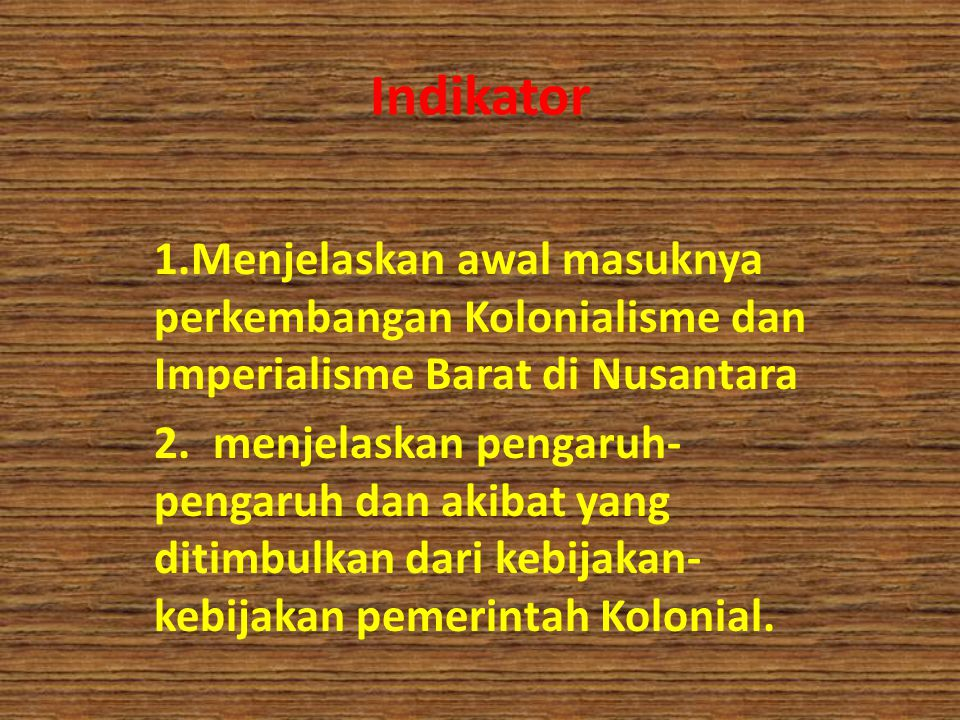 Indikator 1.Menjelaskan awal masuknya perkembangan Kolonialisme dan Imperialisme Barat di Nusantara.