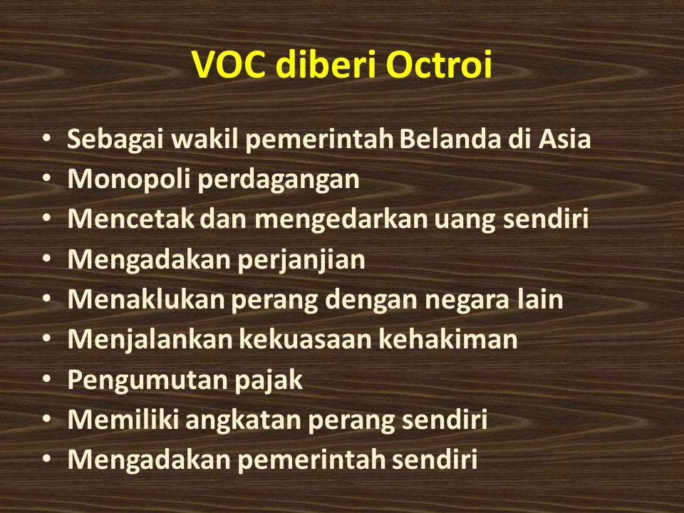 VOC diberi Octroi Sebagai wakil pemerintah Belanda di Asia