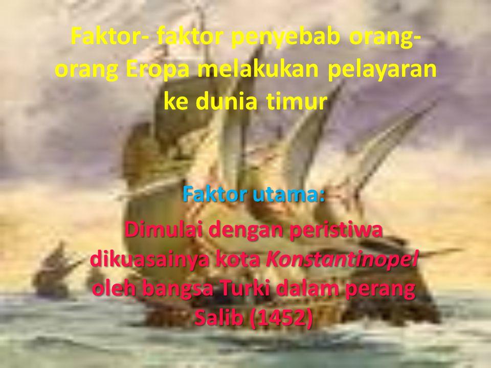 Faktor- faktor penyebab orang-orang Eropa melakukan pelayaran ke dunia timur