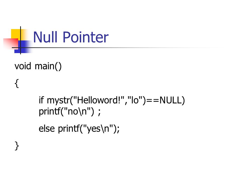 Null Pointer void main() {