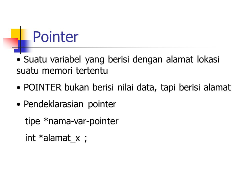 Pointer Suatu variabel yang berisi dengan alamat lokasi suatu memori tertentu. POINTER bukan berisi nilai data, tapi berisi alamat.