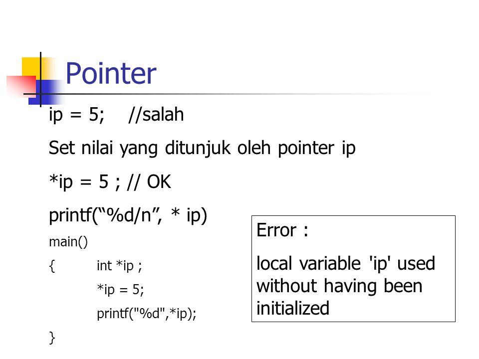 Pointer ip = 5; //salah Set nilai yang ditunjuk oleh pointer ip