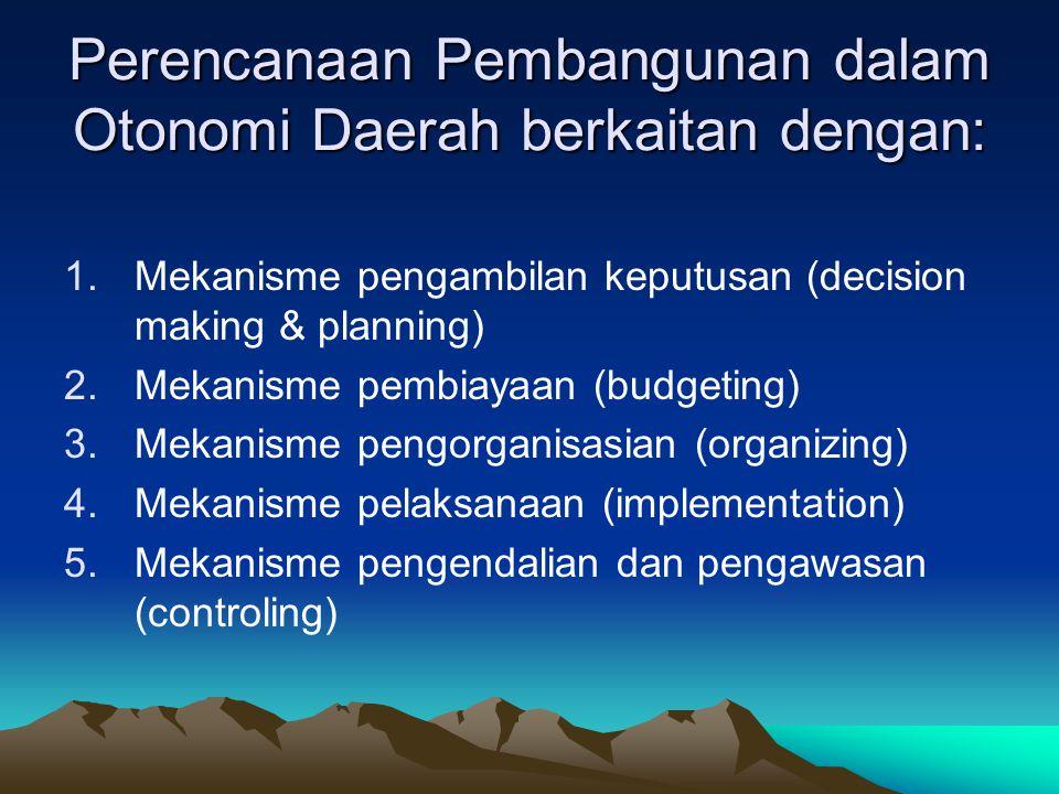 Perencanaan Pembangunan dalam Otonomi Daerah berkaitan dengan:
