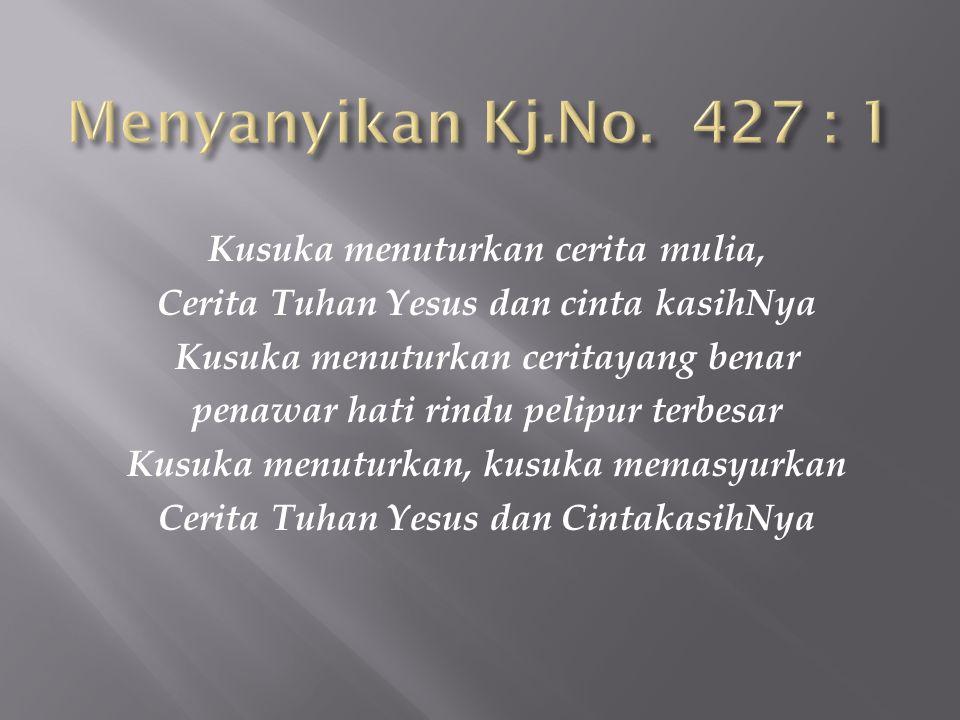 Menyanyikan Kj.No. 427 : 1 Kusuka menuturkan cerita mulia,