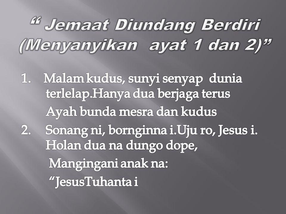 Jemaat Diundang Berdiri (Menyanyikan ayat 1 dan 2)