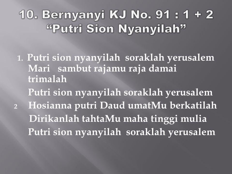 10. Bernyanyi KJ No. 91 : 1 + 2 Putri Sion Nyanyilah