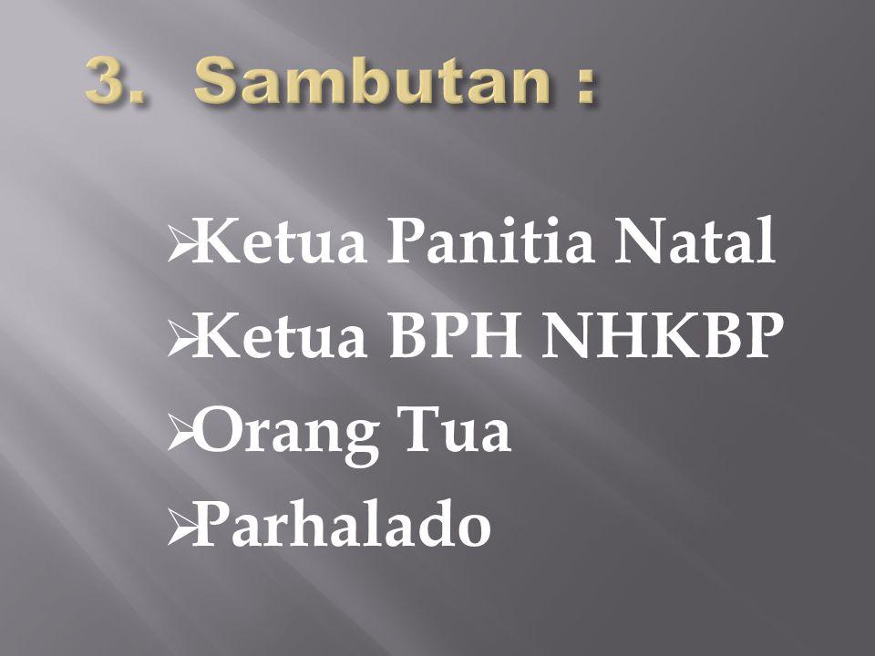 3. Sambutan : Ketua Panitia Natal Ketua BPH NHKBP Orang Tua Parhalado