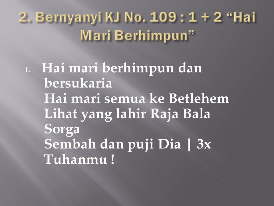 2. Bernyanyi KJ No. 109 : 1 + 2 Hai Mari Berhimpun