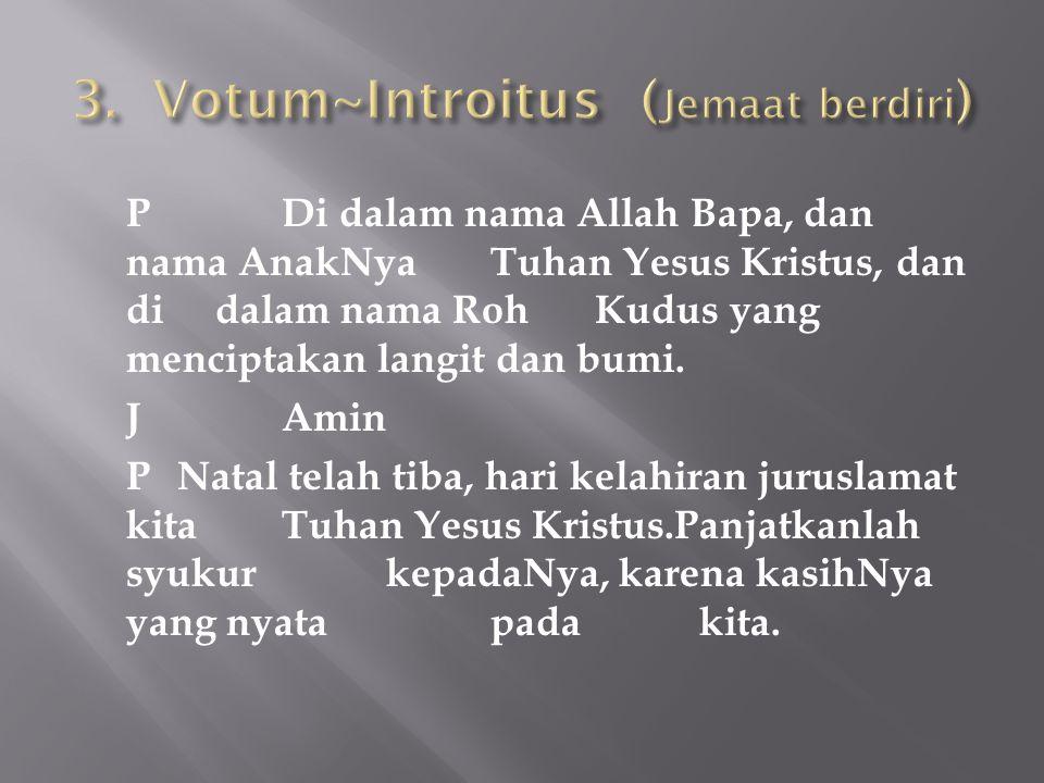 3. Votum~Introitus (Jemaat berdiri)