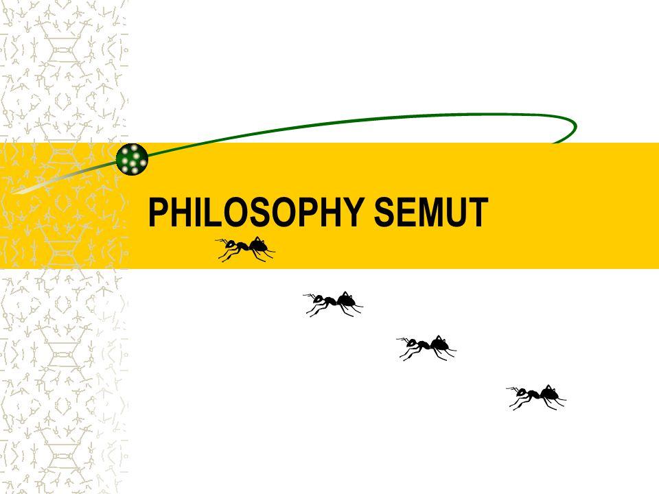PHILOSOPHY SEMUT