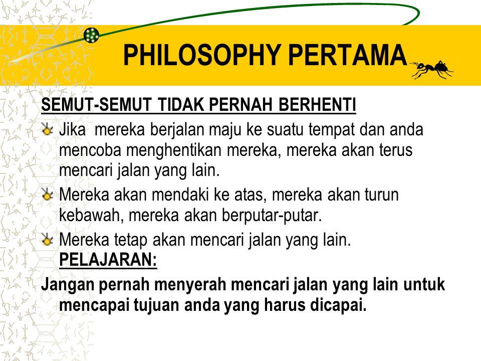 PHILOSOPHY PERTAMA SEMUT-SEMUT TIDAK PERNAH BERHENTI