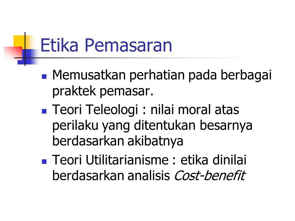 Etika Pemasaran Memusatkan perhatian pada berbagai praktek pemasar.